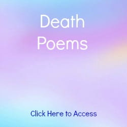 Find Comfort and Hope in Death with these Uplifting Death Poems that Reassure us that Death is Not the End. Poems by Mary Elizabeth Frye, Rumi and Canon Scott Holland.