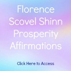 Florence Scovel Shinn Affirmations on Prosperity with links to Affirmations on Career, Health, Guidance, Love and Success.