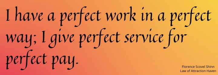 I have a perfect work in a perfect way; I give perfect service for perfect pay.