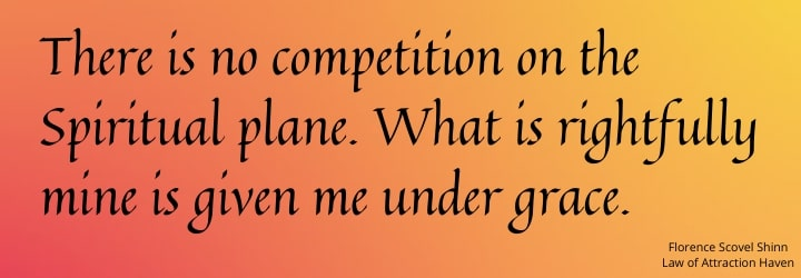 There is no competition on the spiritual plane. What is rightfully mine is given me under grace.