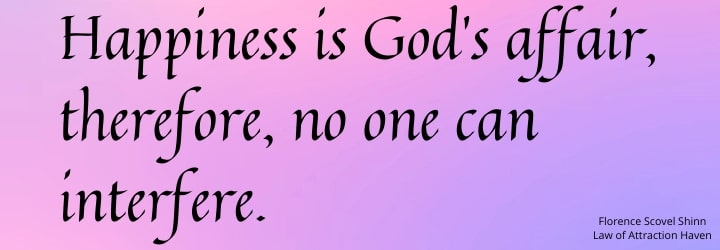 Happiness is God's affair, therefore, no one can interfere.