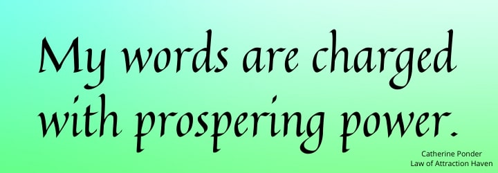 My words are charged with prospering power.