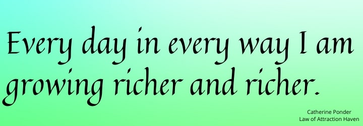 Every day in every way I am growing richer and richer.