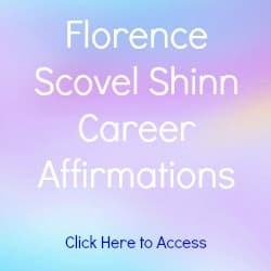 Florence Scovel Shinn Affirmations on Career with links to Affirmations on Success, Health, Guidance, Love and Prosperity.