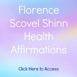Florence Scovel Shinn Affirmations on Health with links to Affirmations on Career, Prosperity, Guidance, Love and Success.