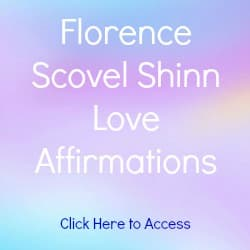 Florence Scovel Shinn Affirmations on Love with links to Affirmations on Success, Health, Career, Guidance and Prosperity.