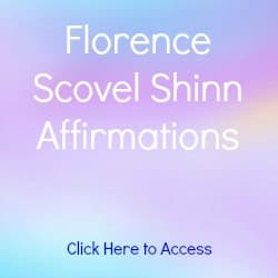 25 Florence Scovel Shinn Affirmations on Career, Guidance, Health, Love, Prosperity and Success. Includes four free books and information on Shinn's influence on Louise Hay.