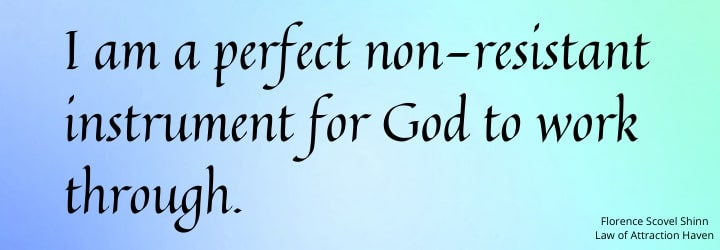 I am a perfect non-resistant instrument for God to work through, and His perfect plan for me now comes to pass in a magic way.
