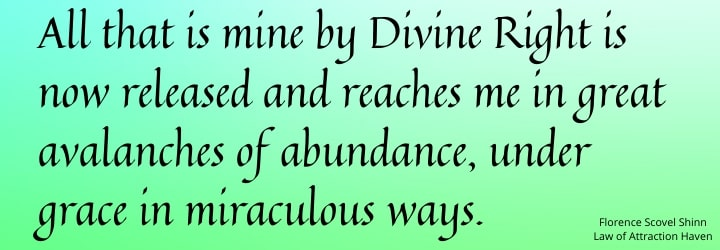All that is mine by Divine Right is now released and reaches me in great avalanches of abundance, under grace in miraculous ways.